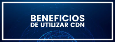 Beneficios de utilizar una CDN